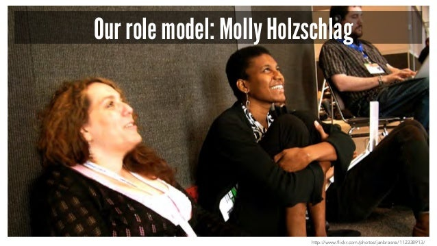 Our role model: Molly Holzschlag http://www.flickr.com/photos/janbrasna/112338913/