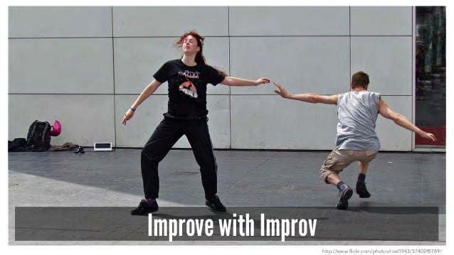 Improve with Improv http://www.flickr.com/photos/roel1943/5740295789/