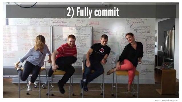 2) Fully commit Photo: Jessie Shternshus