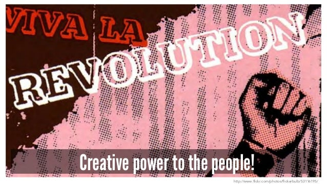 Creative power to the people! http://www.flickr.com/photos/flickerbulb/53116195/