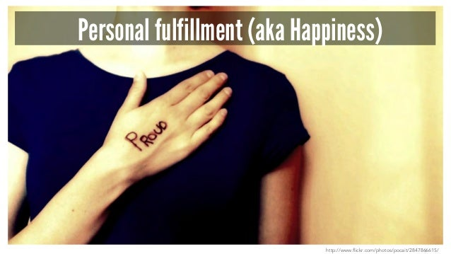 Personal fulfillment (aka Happiness) http://www.flickr.com/photos/pocait/2847866615/