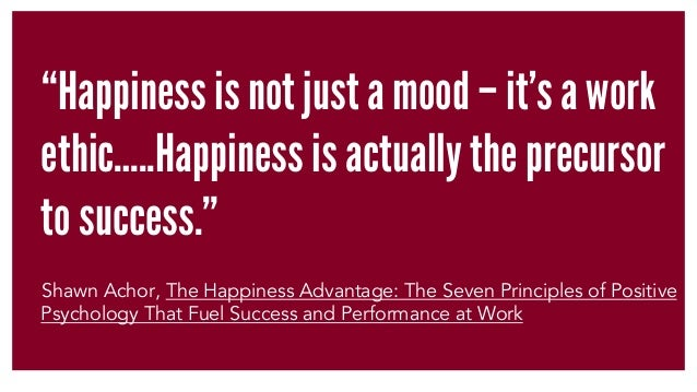 """Happiness is not just a mood – it's a work ethic…..Happiness is actually the precursor to success."" Shawn Achor, The Happ..."
