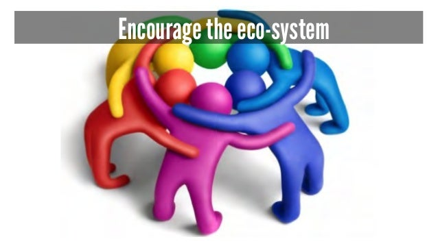 Encourage the eco-system