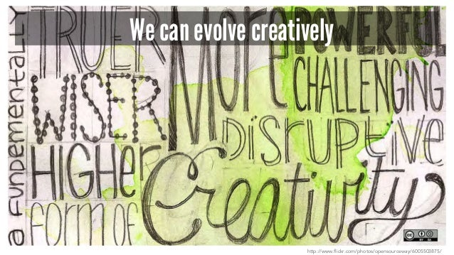 We can evolve creatively http://www.flickr.com/photos/opensourceway/6005503875/
