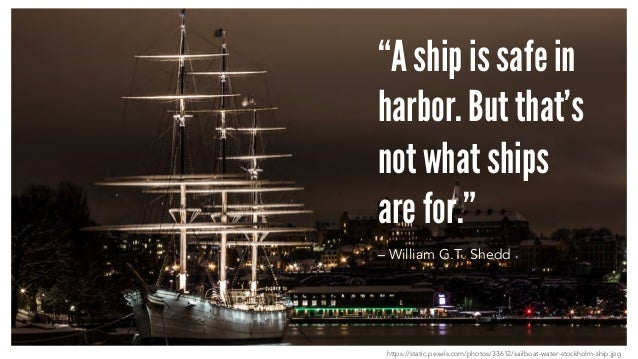 """A ship is safe in harbor. But that's not what ships are for."" – William G.T. Shedd https://static.pexels.com/photos/33612..."