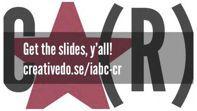 Get the slides, y'all! creativedo.se/iabc-cr