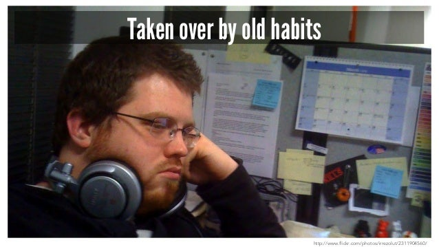 Taken over by old habits http://www.flickr.com/photos/irrezolut/2311904560/