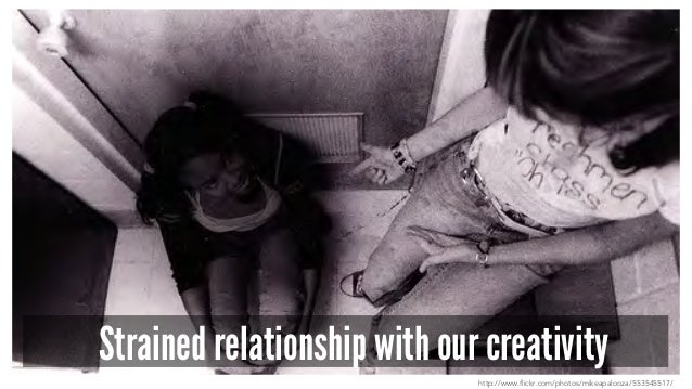 Strained relationship with our creativity http://www.flickr.com/photos/mikeapalooza/553545517/