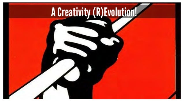 A Creativity (R)Evolution!