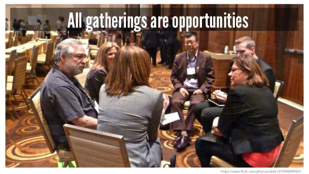 All gatherings are opportunities https://www.flickr.com/photos/stella12/7045899425