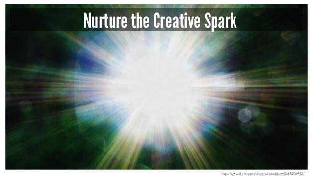 Nurture the Creative Spark http://www.flickr.com/photos/cdoublew/2668216943/