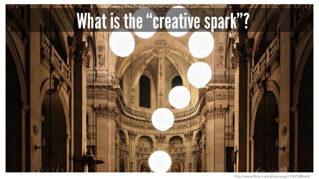 """What is the """"creative spark""""? http://www.flickr.com/photos/ogil/1507585665/"""