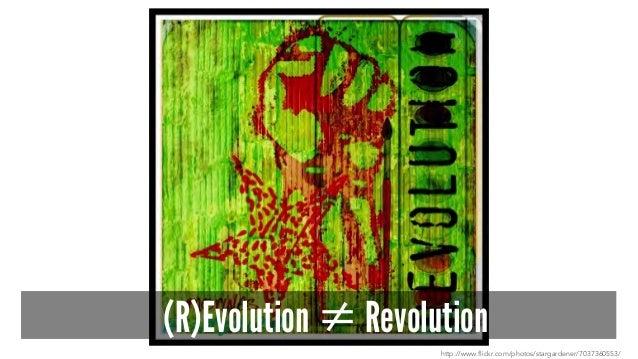 (R)Evolution ≠ Revolution http://www.flickr.com/photos/stargardener/7037360553/