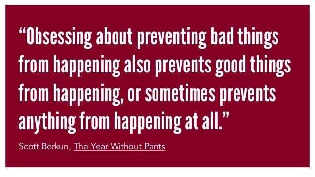 """""""Obsessing about preventing bad things from happening also prevents good things from happening, or sometimes prevents anyt..."""