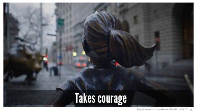 Takes courage http://i.vimeocdn.com/video/626323692_1280x720.jpg