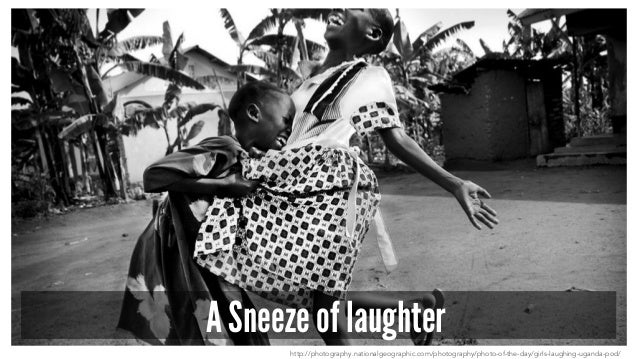 A Sneeze of laughter http://photography.nationalgeographic.com/photography/photo-of-the-day/girls-laughing-uganda-pod/