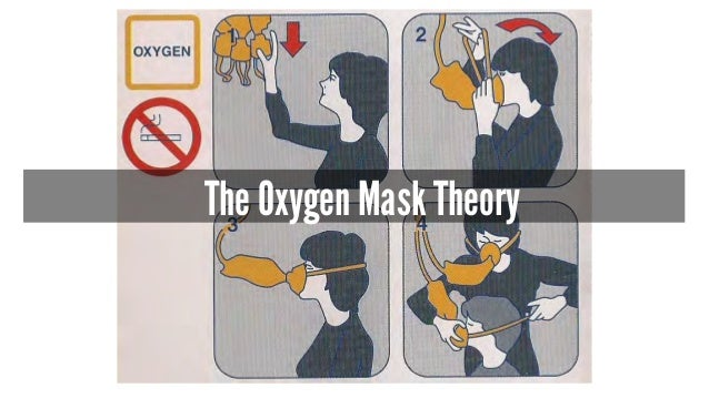 The Oxygen Mask Theory
