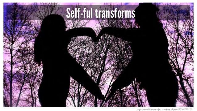 Self-ful transforms http://www.flickr.com/photos/kara_allyson/5358611092/