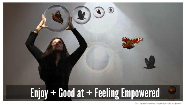 Enjoy + Good at + Feeling Empowered http://www.flickr.com/photos/h-k-d/3310336516/