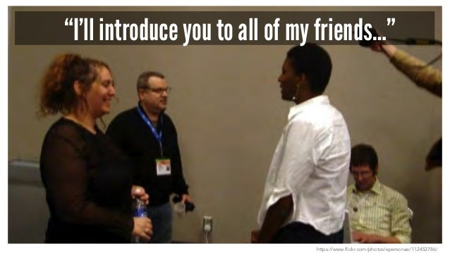 """""""I'll introduce you to all of my friends…"""" https://www.flickr.com/photos/epersonae/112453786/"""