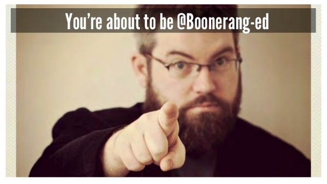 You're about to be @Boonerang-ed