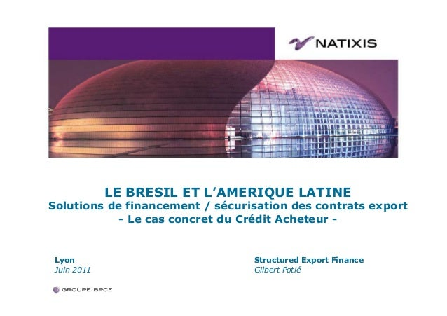 LE BRESIL ET L'AMERIQUE LATINESolutions de financement / sécurisation des contrats export            - Le cas concret du C...