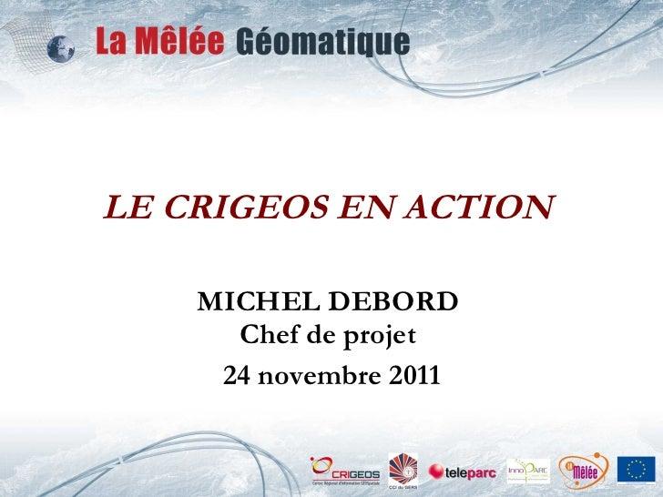 LE CRIGEOS EN ACTION  MICHEL DEBORD  Chef de projet  24 novembre 2011
