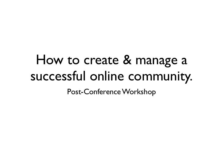 How to create & manage asuccessful online community.      Post-Conference Workshop