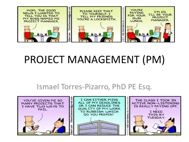 PROJECT MANAGEMENT (PM) Ismael Torres-Pizarro, PhD PE Esq. 1