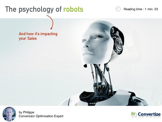 The psychology of robots Reading time : 1 min. 23 And how it's impacting your Sales by Philippe Conversion Optimisation E...