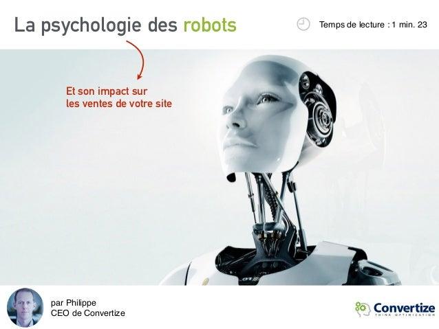 La psychologie des robots Temps de lecture : 1 min. 23 Et son impact sur les ventes de votre site par Philippe CEO de Co...