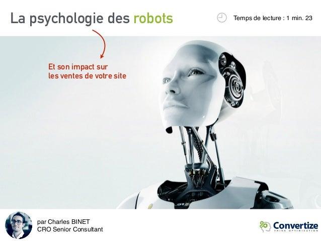 La psychologie des robots Temps de lecture : 1 min. 23 Et son impact sur les ventes de votre site par Charles BINET CRO ...