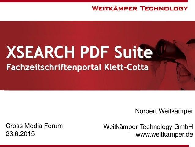 XSEARCH PDF Suite Fachzeitschriftenportal Klett-Cotta Norbert Weitkämper Weitkämper Technology GmbH www.weitkamper.de Cros...
