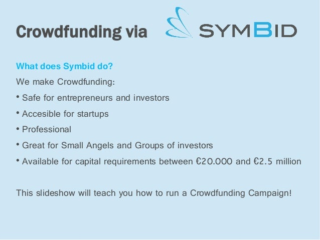 Crowdfunding viaWhat does Symbid do?We make Crowdfunding:    Safe for entrepreneurs and investors    Accesible for start...