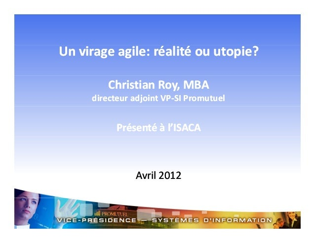 Unvirageagile:réalitéouutopie? ChristianRoy,MBA directeuradjointVP‐SIPromutuel directeuradjointVP‐SIPromutuel...