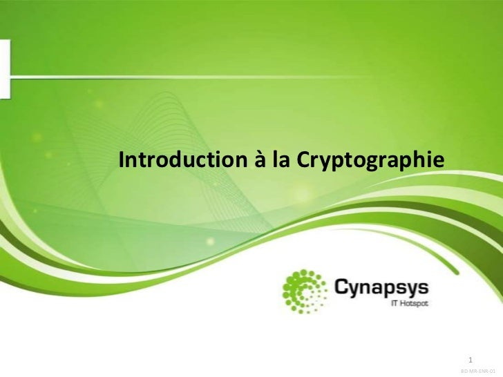Introduction à la Cryptographie<br />BD-MR-ENR-01<br />1<br />