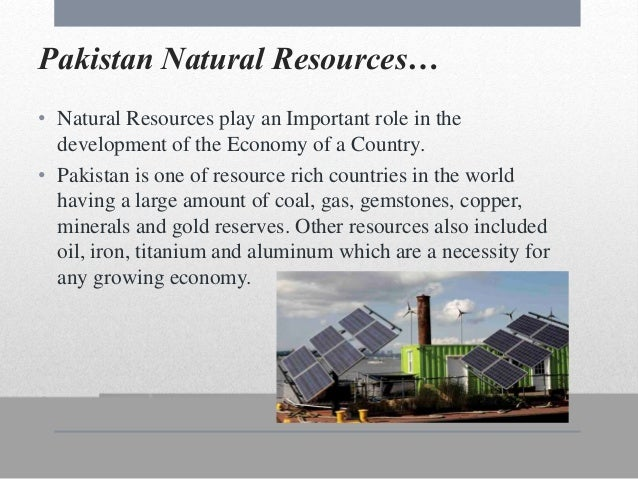 resources of pakistan essay Short note/essay on my country pakistan seasons and abundant mineral resources pakistan is a nuclear power with essay on pakistan i want to know the.