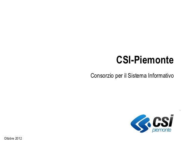 CSI-Piemonte               Consorzio per il Sistema InformativoOttobre 2012