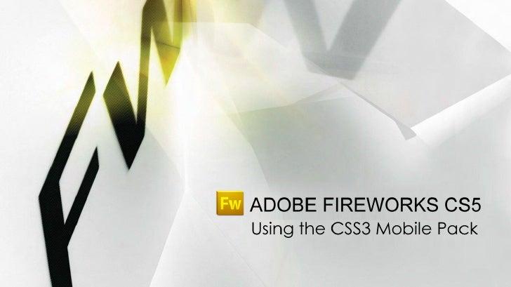 ADOBE FIREWORKS CS5Using the CSS3 Mobile Pack             ADOBE FIREWORKS CS5