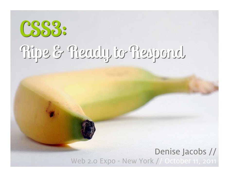 CSS3:    Ripe & Ready to Respond                                    Denise Jacobs //1           Web 2.0 Expo - New York //...