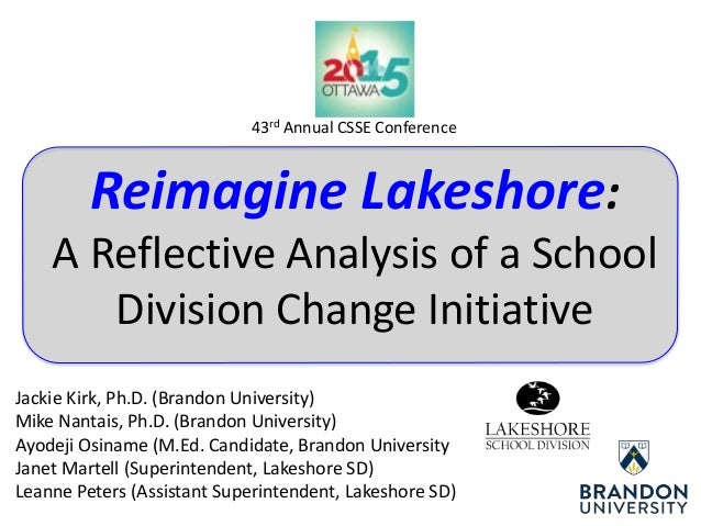 Reimagine Lakeshore: A Reflective Analysis of a School Division Change Initiative Jackie Kirk, Ph.D. (Brandon University) ...