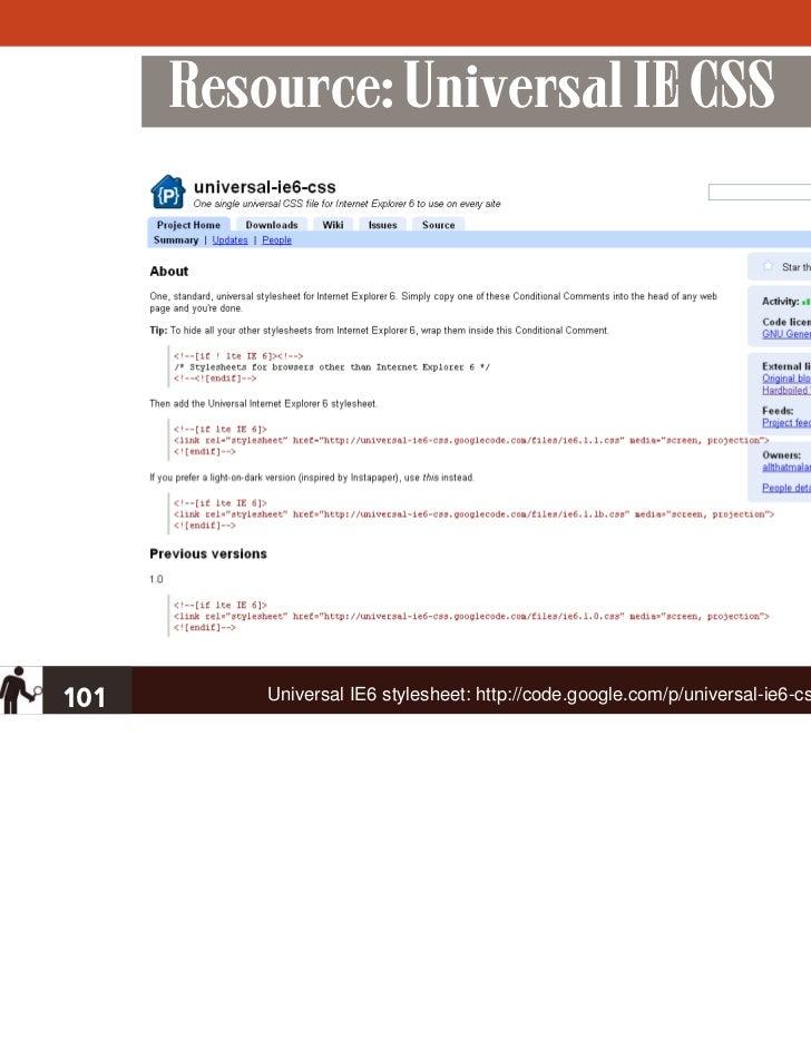 Resource: Universal IE CSS101       Universal IE6 stylesheet: http://code.google.com/p/universal-ie6-css/