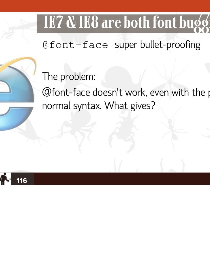 IE7 & IE8 are both font buggin'      @font-face super bullet-proofing      The problem:      @font-face doesn't work, even...