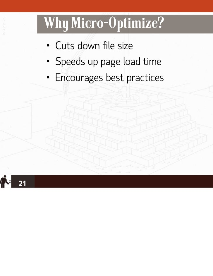 Why Micro-Optimize?     • Cuts down file size     • Speeds up page load time     • Encourages best practices21