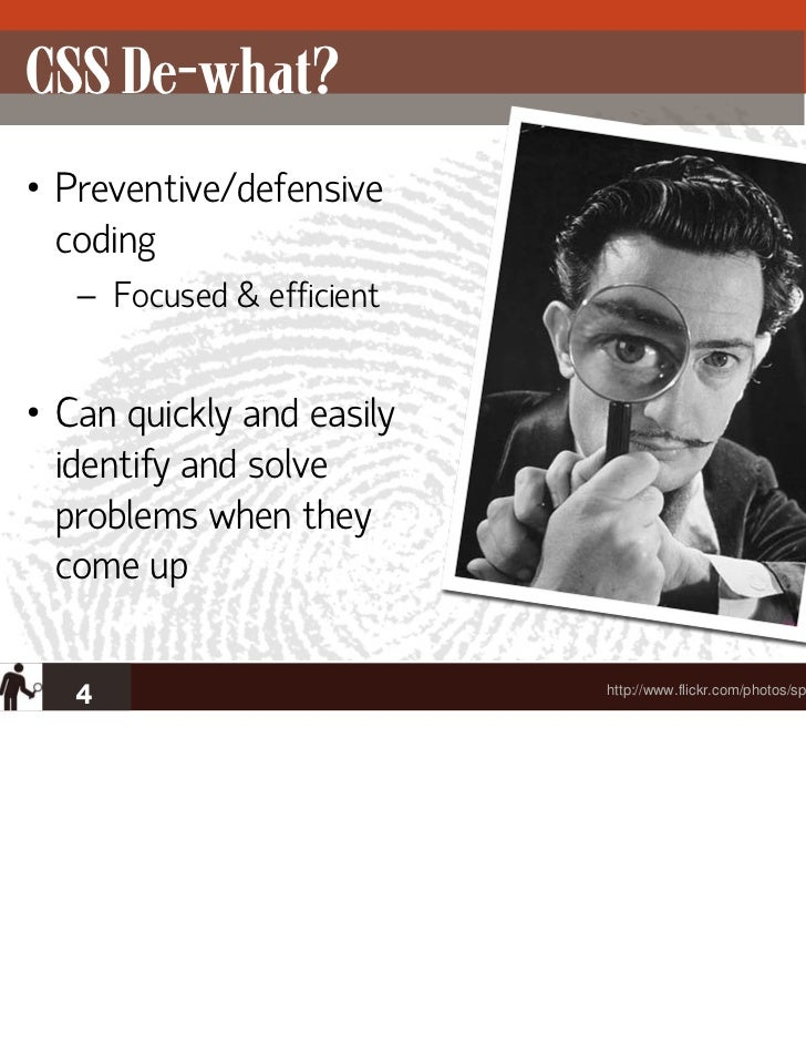 CSS De-what?• Preventive/defensive  coding   – Focused & efficient• Can quickly and easily  identify and solve  problems w...