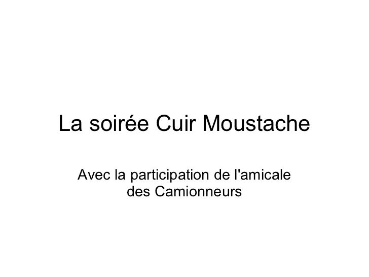 La soirée Cuir Moustache Avec la participation de lamicale        des Camionneurs