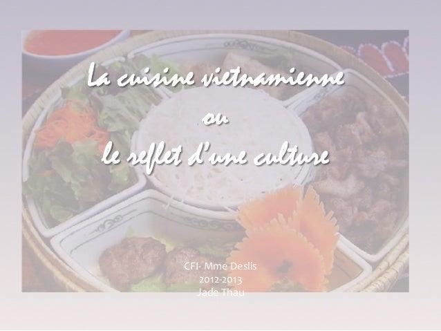 La cuisine vietnamienne            ou le reflet d'une culture           CFI-‐ Mme Deslis              2012-‐2013...