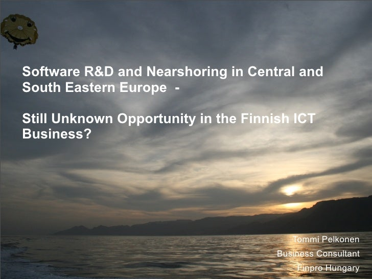 Software R&D and Nearshoring in Central and South Eastern Europe -  Still Unknown Opportunity in the Finnish ICT Business?...