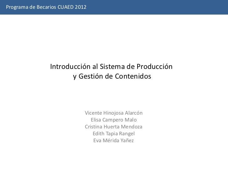 Programa de Becarios CUAED 2012                Introducción al Sistema de Producción                       y Gestión de Co...