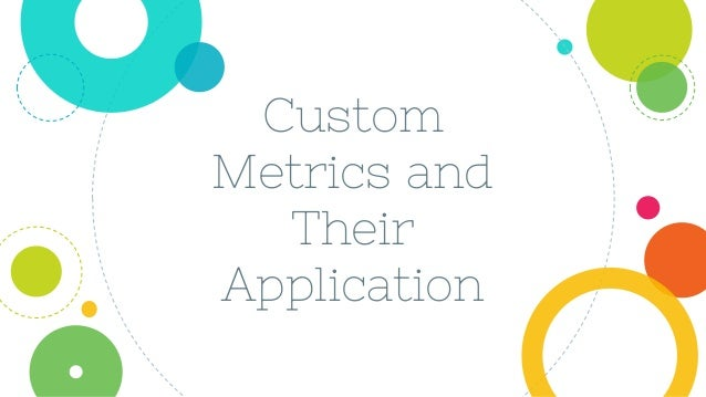 Custom Metrics and Their Application